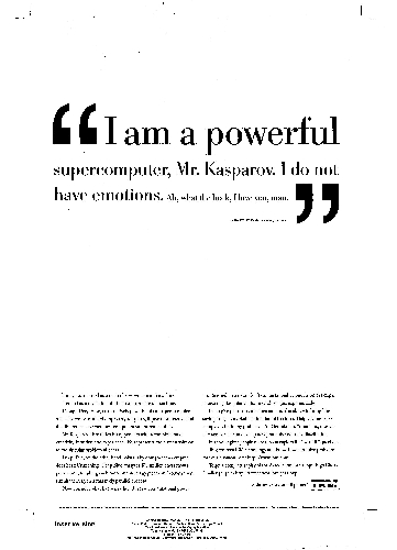 IBM advertisement:I am a powerful supercomputer, Mr. Kasparov. I do not have emotions. Ah what the heck, I love you man.